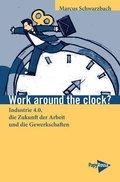 Work around the clock?