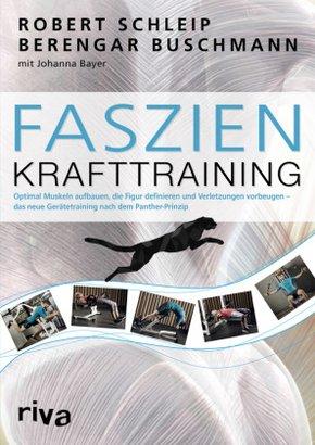 Faszien-Krafttraining - Optimal Muskeln aufbauen, die Figur definieren und Verletzungen vorbeugen - das neue Gerätetraining nach dem Panther-Prinzip