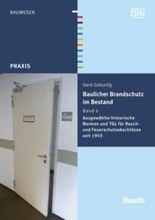 Baulicher Brandschutz im Bestand: Ausgewählte historische Normen und TGL für Rauch- und Feuerschutzabschlüsse seit 1953; Bd.4