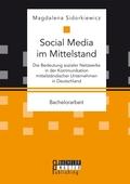 Social Media im Mittelstand: Die Bedeutung sozialer Netzwerke in der Kommunikation mittelständischer Unternehmen in Deut