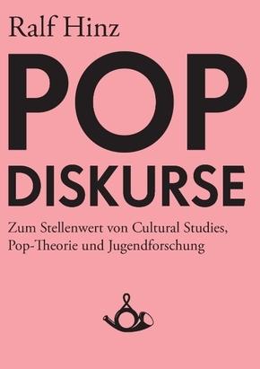 Pop-Diskurse. Zum Stellenwert von Cultural Studies, Pop-Theorie und Jugendforschung