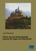 Führer durchs Siebengebirge anhand der Sage und Geschichte