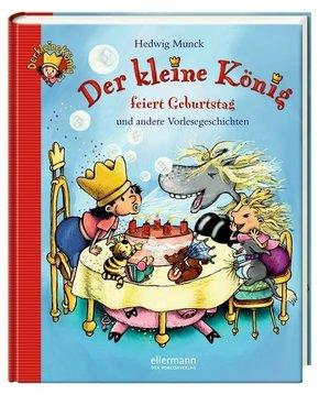 Der kleine König feiert Geburtstag und andere Vorlesegeschichten