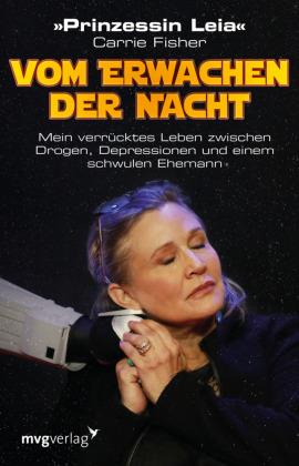 Carrie Fisher - Vom Erwachen der Nacht, Mein verrücktes Leben zwischen Drogen, Depressionen und einem schwulen Ehemann