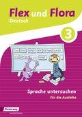 Flex und Flora - Deutsch: Sprache untersuchen 3 (Für die Ausleihe)