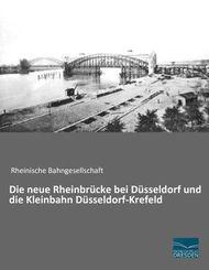 Die neue Rheinbrücke bei Düsseldorf und die Kleinbahn Düsseldorf-Krefeld