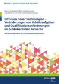 Diffusion neuer Technologien - Veränderungen von Arbeitsaufgaben und Qualifikationsanforderungen im produzierenden Gewer