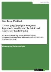 """""""Gehen, ging, gegangen"""" von Jenny Erpenbeck. Inhaltlicher Überblick und Analyse der Erzählstruktur"""