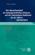 Der Sprachwandel im metasprachlichen Diskurs auf der Iberischen Halbinsel im 16. und 17. Jahrhundert