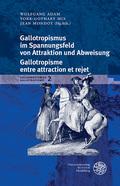 Gallotropismus im Spannungsfeld von Attraktion und Abweisung / Galltropisme entre attraction et rejet