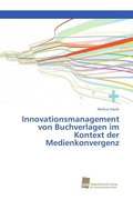 Innovationsmanagement von Buchverlagen im Kontext der Medienkonvergenz