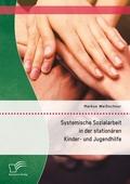 Systemische Sozialarbeit in der stationären Kinder- und Jugendhilfe