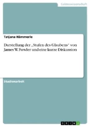 """Darstellung der """"Stufen des Glaubens"""" von James W. Fowler und eine kurze Diskussion"""