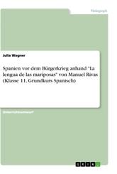 "Spanien vor dem Bürgerkrieg anhand ""La lengua de las mariposas"" von Manuel Rivas (Klasse 11, Grundkurs Spanisch)"