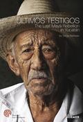 Últimos Testigos. The Last Maya Rebellion