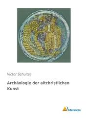 Archäologie der altchristlichen Kunst