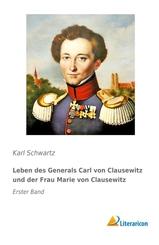 Leben des Generals Carl von Clausewitz und der Frau Marie von Clausewitz