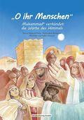 """""""O ihr Menschen"""" - Muhammad verkündet die Worte des Himmels"""
