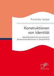Konstruktionen von Identität. Identitätsarbeit bei chinesischen Austauschstudentinnen in Deutschland