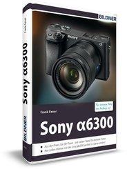 Sony alpha 6300 - Für bessere Fotos von Anfang an!