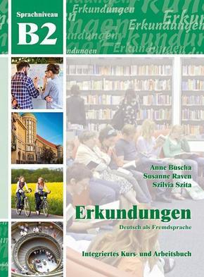 Erkundungen - Deutsch als Fremdsprache: B2 Integriertes Kurs- und Arbeitsbuch, m. Audio-CD