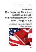 Der Einfluss der Christlichen Rechten auf die Nah- und Mittelostpolitik der USA unter George W. Bush