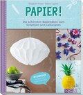 Papier! Die schönsten Bastelideen zum Schenken und Dekorieren