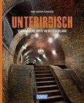 Unterirdisch - Verborgene Orte in Deutschland