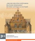 """""""Eine der edelsten Schöpfungen deutscher Renaissance"""": Das Neue Lusthaus zu Stuttgart."""