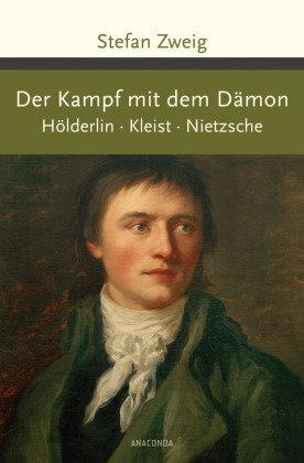 Der Kampf mit dem Dämon. Hölderlin. Kleist. Nietzsche