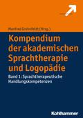 Kompendium der akademischen Sprachtherapie und Logopädie: Sprachtherapeutische Handlungskompetenzen; Bd.1