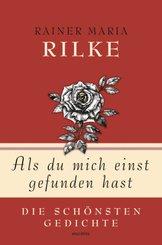 Rainer Maria Rilke, Als du mich einst gefunden hast - Die schönsten Gedichte
