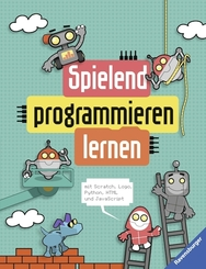 Spielend programmieren lernen - mit Scratch, Logo, Python, HTML und JavaScript
