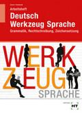 Deutsch - Werkzeug Sprache: Grammatik, Rechtschreibung, Zeichensetzung, Arbeitsheft