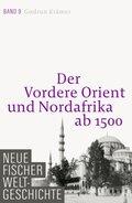 Neue Fischer Weltgeschichte: Der Vordere Orient und Nordafrika ab 1500; Bd.9