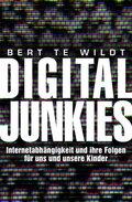 Digital Junkies - Internetabhängigkeit und ihre Folgen für uns und unsere Kinder