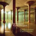 Geflutete Kathedralen - Underwater Cathedrales