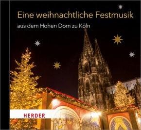 Eine weihnachtliche Festmusik aus dem Hohen Dom zu Köln, 1 Audio-CD