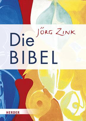 Bibelausgaben; Die Bibel - in Jörg Zinks Übersetzung; Herder, Freiburg