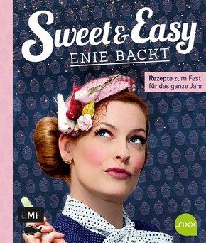 Sweet & Easy - Enie backt: Rezepte zum Fest fürs ganze Jahr
