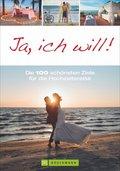 Ja, ich will! Die 100 schönsten Ziele für die Hochzeitsreise