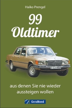 99 Oldtimer, aus denen Sie nie wieder aussteigen wollen
