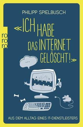 """""""Ich habe das Internet gelöscht!"""" Aus dem Alltag eines IT-Dienstleisters"""