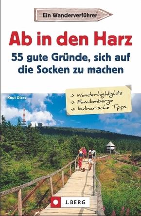 Ab in den Harz - 55 gute Gründe, sich auf die Socken zu machen