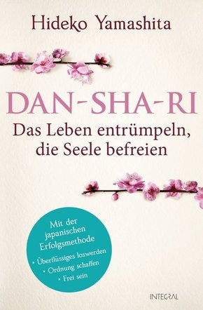 Dan-Sha-Ri: Das Leben entrümpeln, die Seele befreien