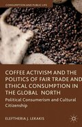 Coffee Activism and the Politics of Fair Trade and Ethical Consumption in the Global North