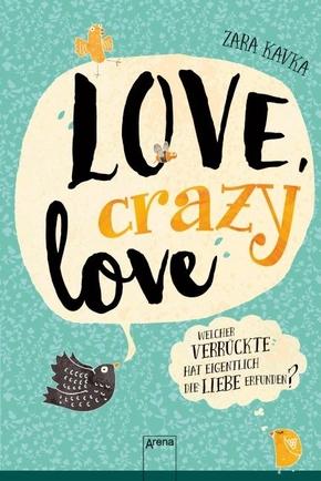 Love, crazy love - Welcher Verrückte hat eigentlich die Liebe erfunden?