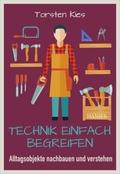Technik einfach begreifen - Alltagsobjekte nachbauen und verstehen