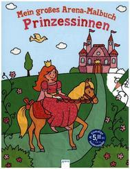 Mein großes Arena-Malbuch. Prinzessinnen