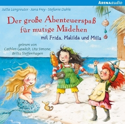 Der große Abenteuerspaß für mutige Mädchen mit Frida, Matilda und Milla, 1 Audio-CD